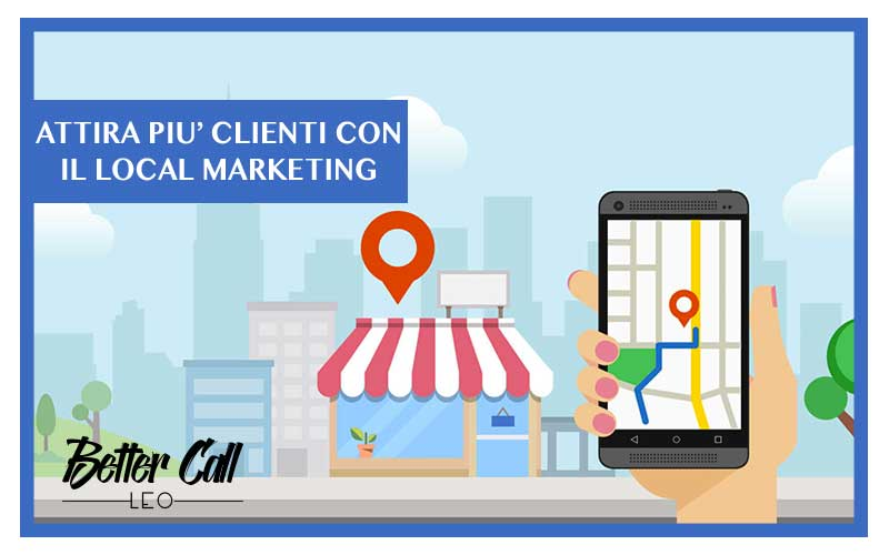 local marketing per attirare più clienti better call leo